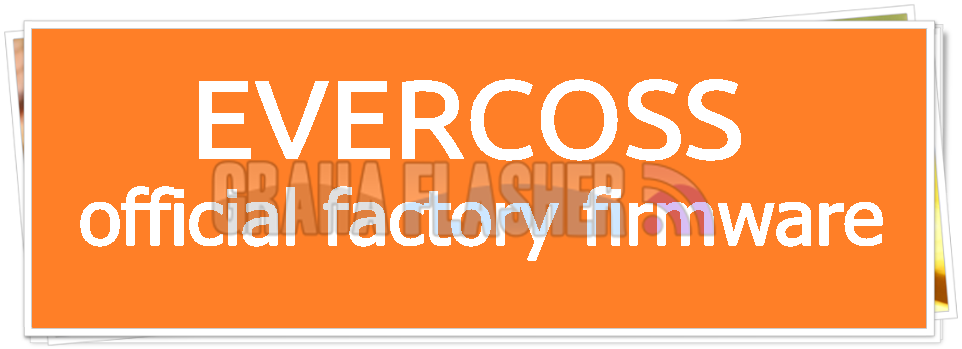 Kumpulan Firmware Evercoss All Type (Evercoss Unbrick Firmware)