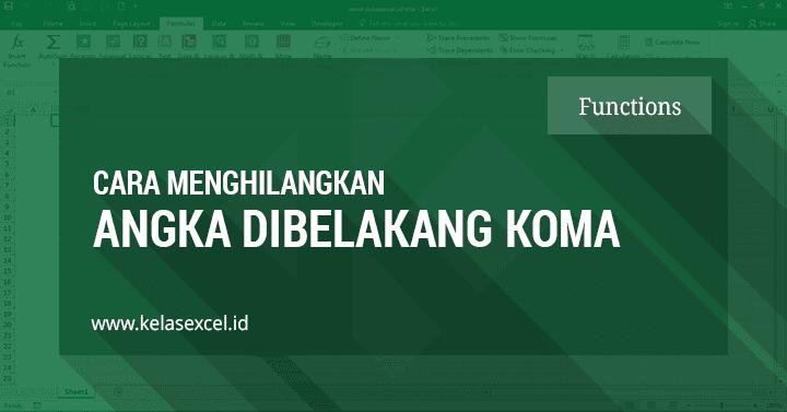 Rumus Excel Untuk Menghilangkan Angka Di Belakang Koma