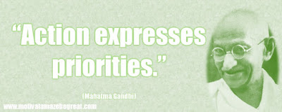 "Mahatma Gandhi Inspirational Quotes Explained: ""Action expresses priorities."""