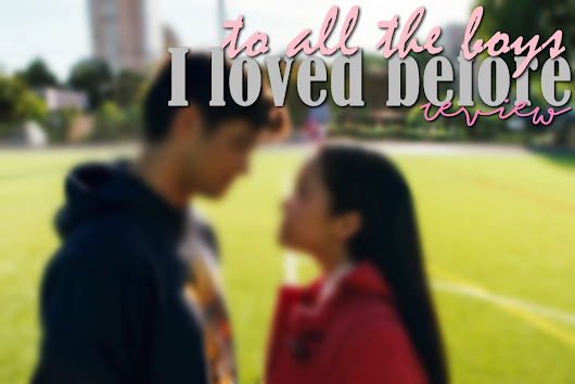 To all the boys I loved before | REVIEW