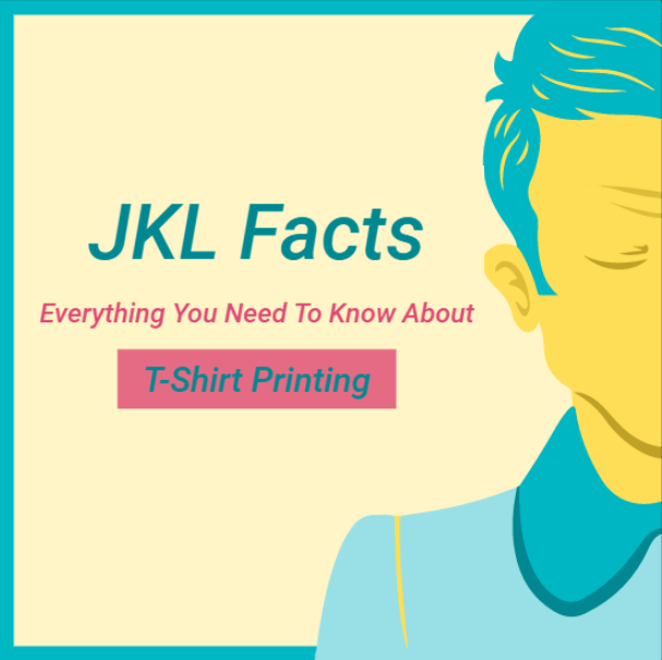 Jkl facts everything you need to know about t shirt printing for I need t shirts printed