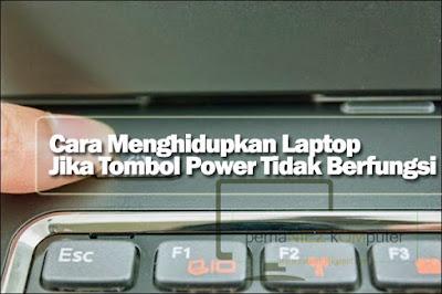cara menghidupkan laptop jika tombol power tidak berfungsi