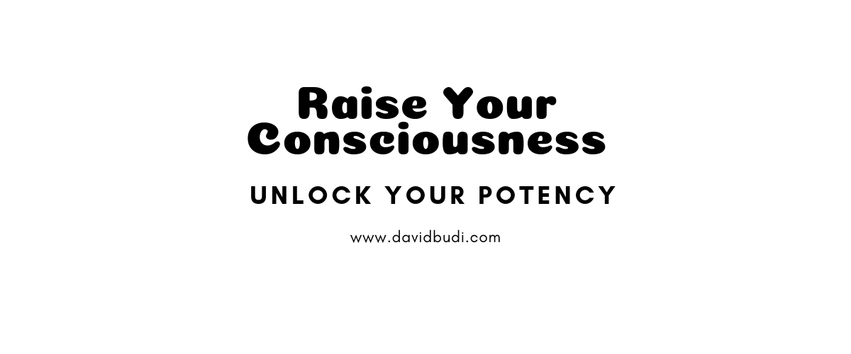 Raise Your Consciousness - Unlock Your Potency