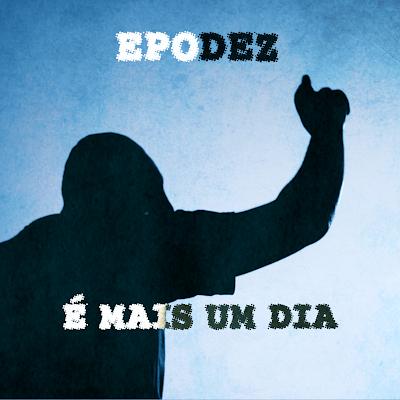 Epodez - É mais um dia (Remixes) [free download]