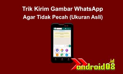Trik Kirim Gambar WhatsApp Agar Tidak Pecah (Ukuran Asli)