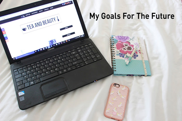 My Goals For The Future | Tea And Beauty