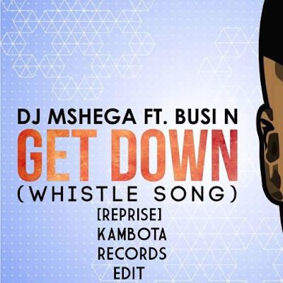 Dj Mshega Ft. Busi N - Get Down (Reprise Kambota Records Edit)