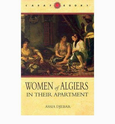 Women Of Algiers In Their Apartment Assia Djebar Translated By Marjolijn De Jager