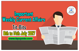 Important Weekly Current Affairs Revision Tit-Bits (8th to 14th July 2017) - Download-in-PDF
