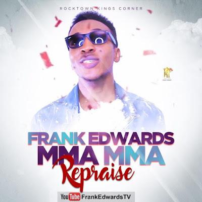 Frank Edwards - Mma Mma (Lyrics, Mp3 and Video) - Jesusful