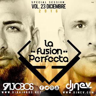 La Fusion Perfecta Diciembre 2016 Vol.23 - Dj Rajobos & Dj Nev
