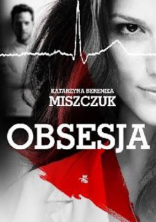 """(PRZEDPREMIEROWO) """"Obsesja"""" Katarzyna Berenika Miszczuk"""