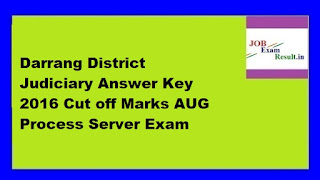 Darrang District Judiciary Answer Key 2016 Cut off Marks AUG Process Server Exam