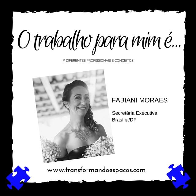 O trabalho para mim é... por Fabiani Rozeng Moraes