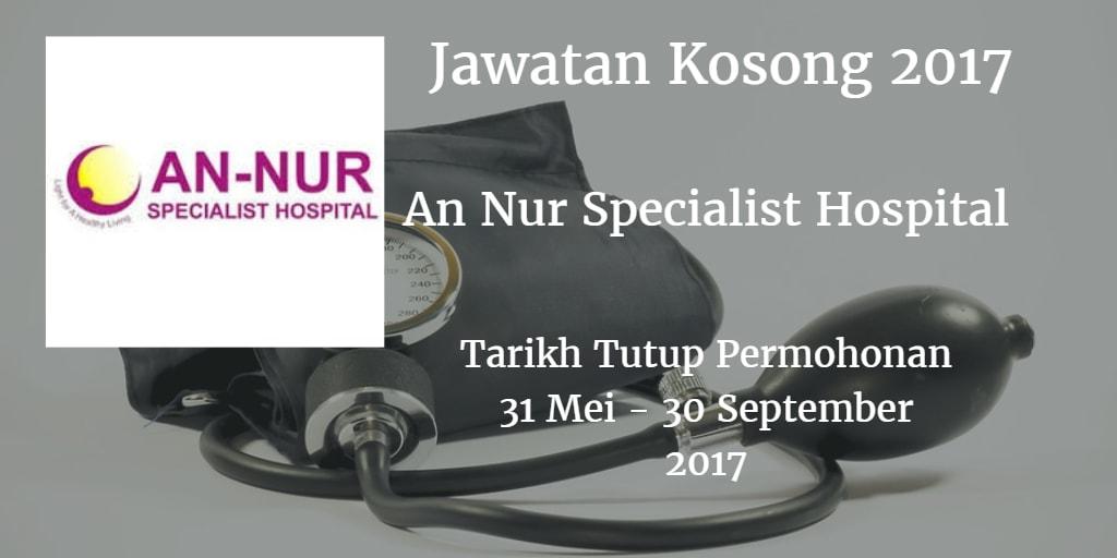 Jawatan Kosong An Nur Specialist Hospital 31 Mei - 30 September 2017
