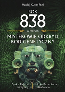 Rok 838, w którym Mistekowie odkryli kod genetyczny - Maciej Kuczyński