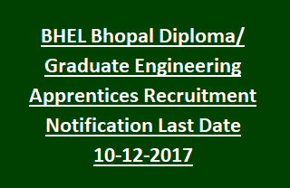 BHEL Bhopal Diploma Graduate Engineering Apprentices Recruitment Notification Last Date 10-12-2017