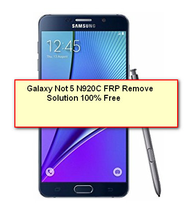 SAMSUNG GALAXY NOTE 5 N920C 7 0 FRP SOLUTION - GSM Tested Firmware