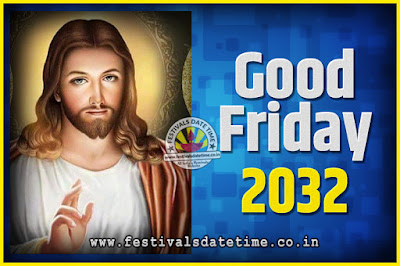 2032 Good Friday Festival Date and Time, 2032 Good Friday Calendar