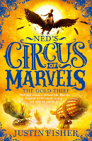 Ned's Circus of Marvels: The Gold Thief by Justin Fisher (Age: 12+ years)