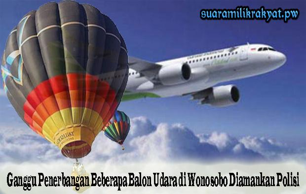 Ganggu Penerbangan, Beberapa Balon Udara di Wonosobo Diamankan Polisi