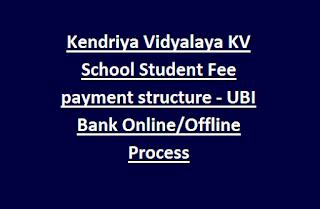 Kendriya Vidyalaya KV School Student Fee payment structure - UBI Bank Online/Offline Process