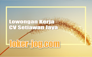 Lowongan Kerja CV Setiawan Jaya