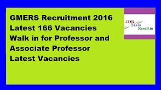 GMERS Recruitment 2016 Latest 166 Vacancies Walk in for Professor and Associate Professor Latest Vacancies