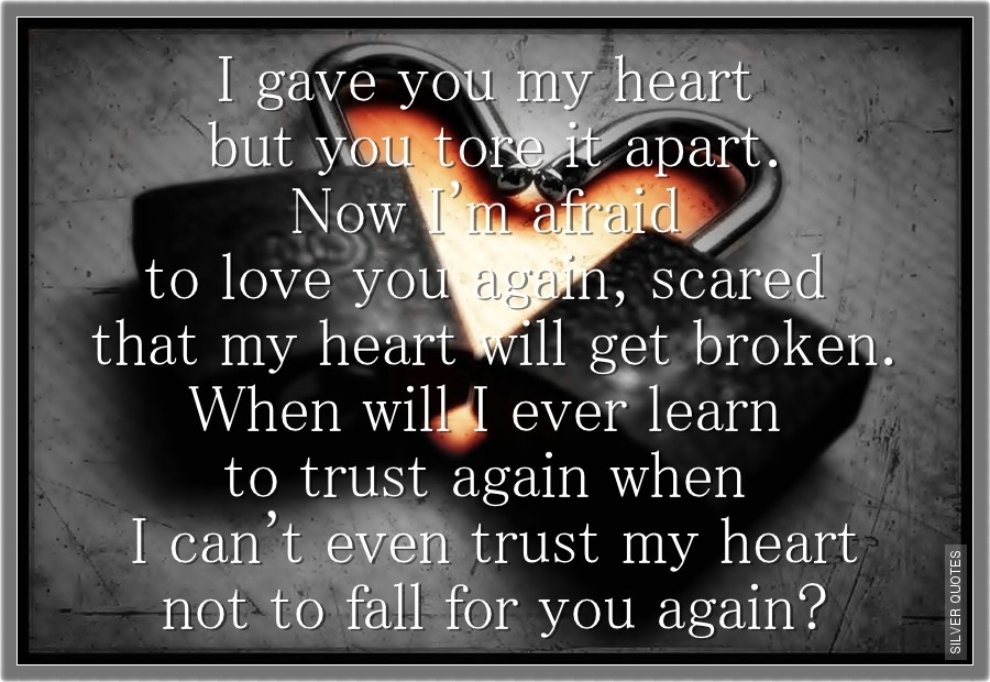 I Gave You My Heart But You Tore It Apart Silver Quotes