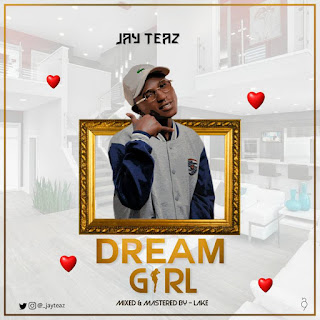 Jay Teaz - Dream Girl | @_JayTeaz