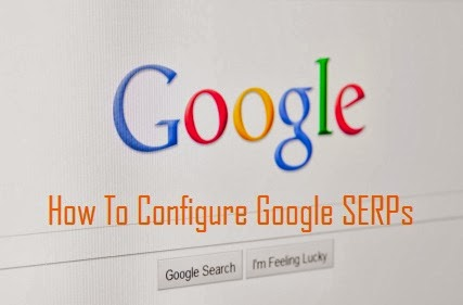 How To Configure Google SERPs