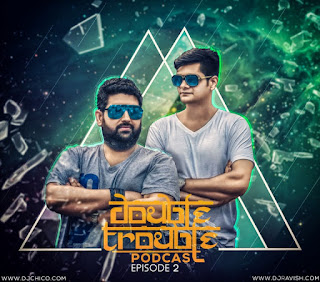 Double-Trouble-Podcast-Episode-2-Deep-House-DJ-Ravish-DJ-Chico