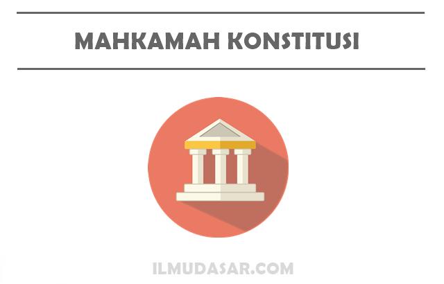 Pengertian MK, Sejarah MK, Tugas MK, Wewenang MK