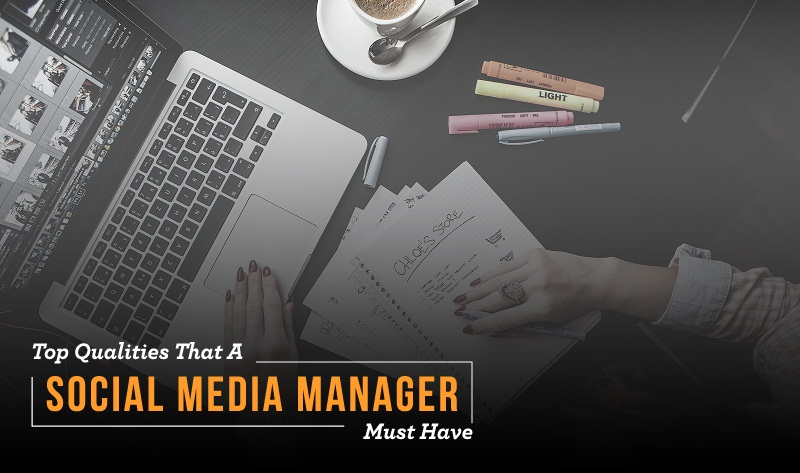 Top Qualities That A Social Media Manager Must Have
