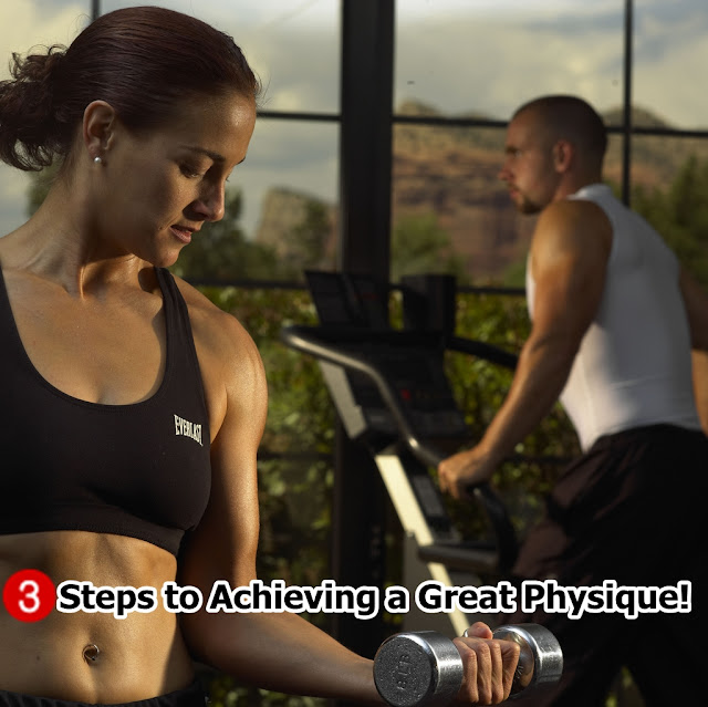 3 Steps to Achieving a Great Physique,Physique,Achieving a Great Physique