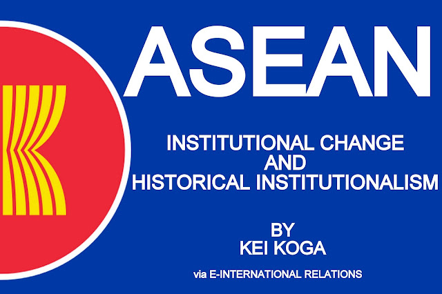 INDEPENDENT MEDIA | ASEAN, Institutional Change, and Historical Institutionalism by Kei Koga | E-IR