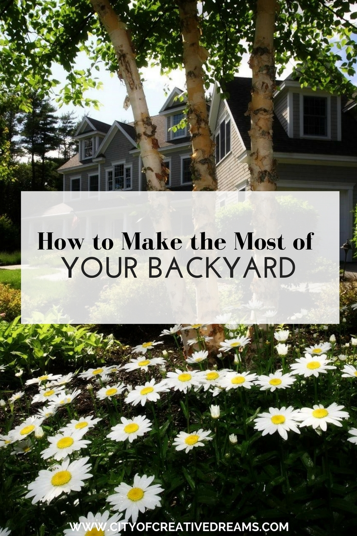 How to Make the Most of Your Backyard | City of Creative Dreams