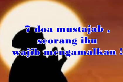 7 doa mustajab ,seorang ibu wajib mengamalkan !