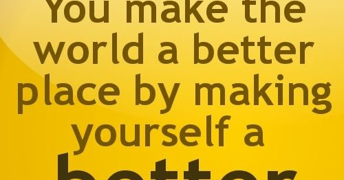 Inspirational Picture Quotes...: You Make The World A