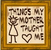 12 Things My Mom Taught Me