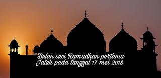 Bulan suci Ramadhan pertama jatuh pada tanggal 17 mei 2018