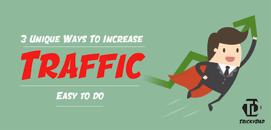 3 Unique Ways To Increase Website Traffic