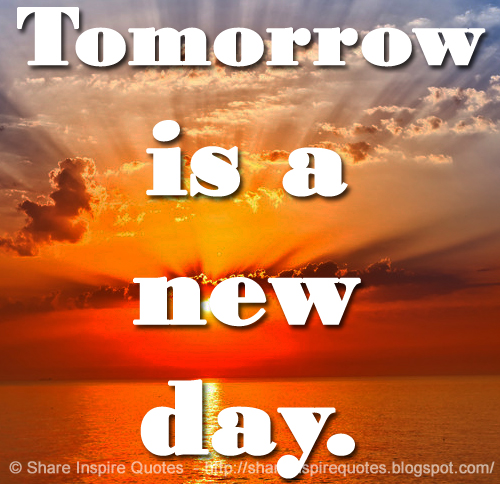 Tomorrow Is A New Day Share Inspire Quotes Inspiring Quotes