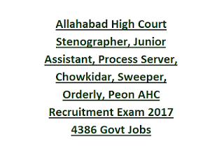 Allahabad High Court Stenographer, Junior Assistant, Process Server, Chowkidar, Sweeper, Orderly, Peon, Tube Well Operator AHC Recruitment Exam 2017 4386 Govt Jobs