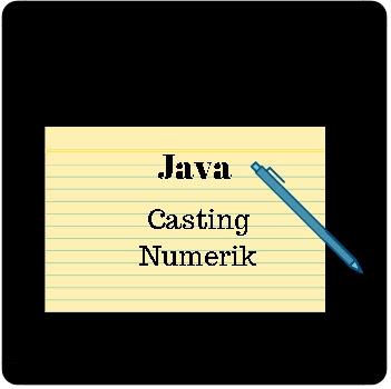Belajar Java Konversi Numerik (Casting)