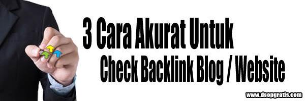 3 Cara Akurat Untuk Check Backlink Blog / Website