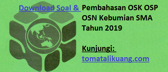 Download Soal & Pembahasan OSK OSP OSN Kebumian SMA Tahun 2019, tomatalikuang.com