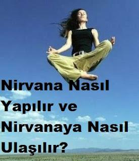 Nirvana Nasıl Yapılır ve Nirvanaya Nasıl Ulaşılır?