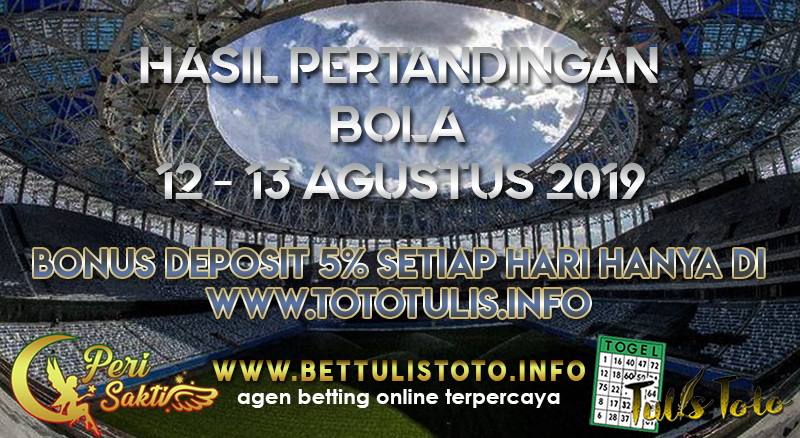 HASIL PERTANDINGAN BOLA TANGGAL 12 – 13 AGUSTUS 2019