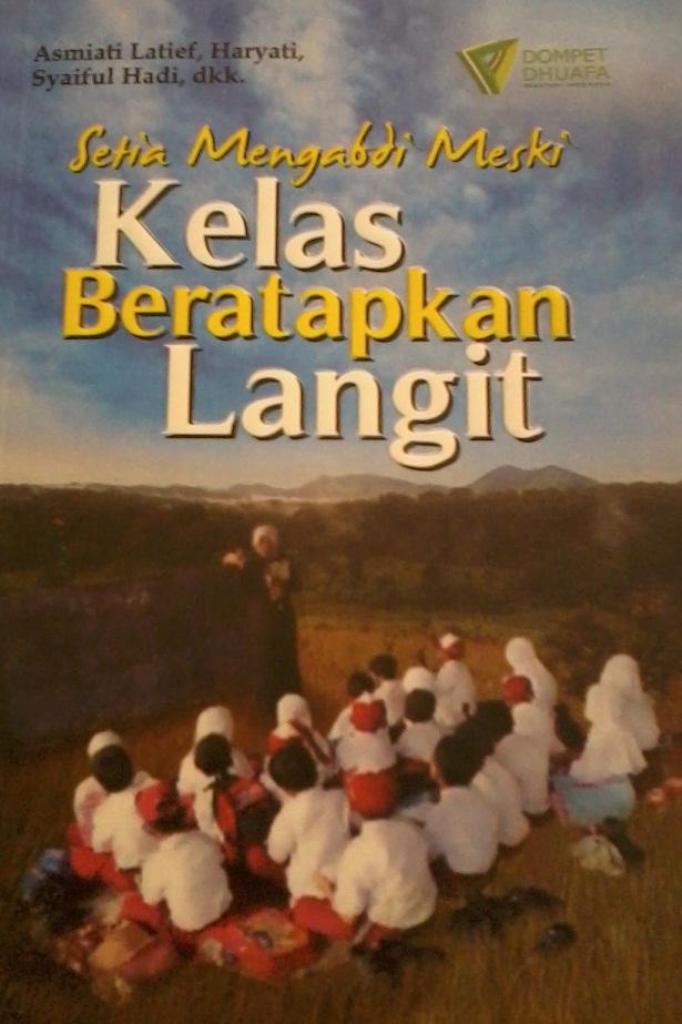 Setia Mengabdi Meski Kelas Beratapkan Langit, Sekolah Guru Indonesia, Bang Syaiha, http://bang-syaiha.blogspot.co.id/
